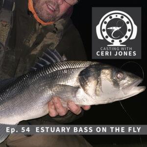 Casting with Ceri Jones 054: Casting With Ceri Jones : Ep. 54 Estuary Bass on the fly